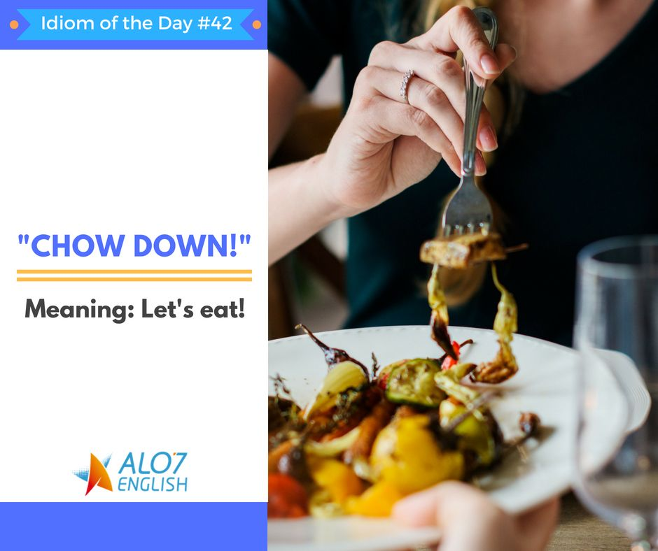 Idiom Of The Day 42 Chow Down Mmm What S Your Favorite