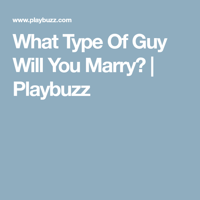What Type Of Guy Will You Marry?   Types of guys, Who will