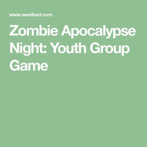 Zombie Apocalypse Night Youth Group Game  Seedbed  Zombie Apocalypse Night Youth Group Game  Seedbed