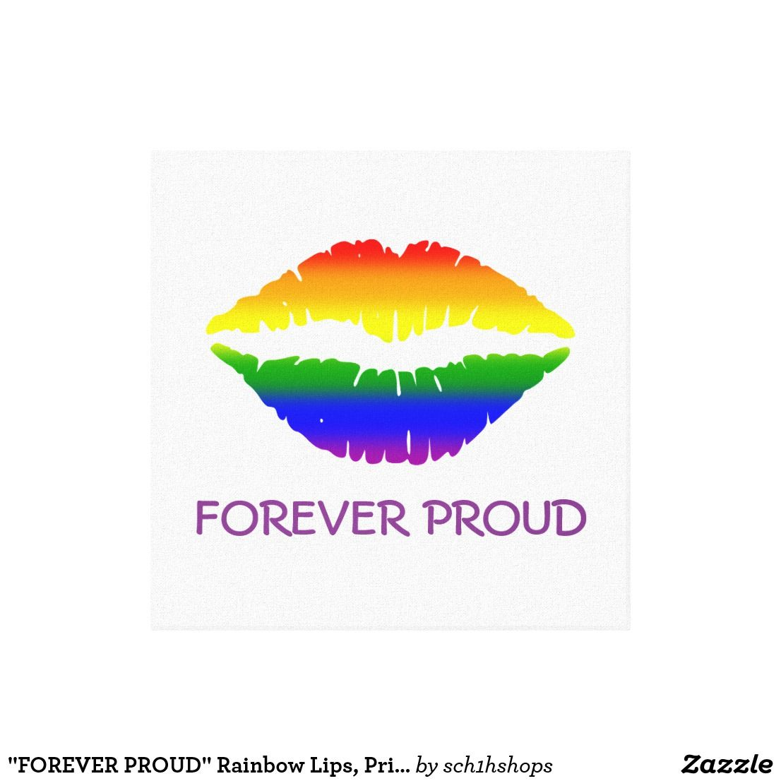 """FOREVER PROUD"" Rainbow Lips, Pride Canvas Print Zazzle"