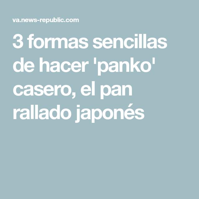 3 formas sencillas de hacer 'panko' casero, el pan rallado