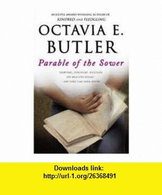 Parable of the Sower Publisher Grand Central Publishing Octavia E. Butler ,   ,  , ASIN: B004VRVAA2 , tutorials , pdf , ebook , torrent , downloads , rapidshare , filesonic , hotfile , megaupload , fileserve