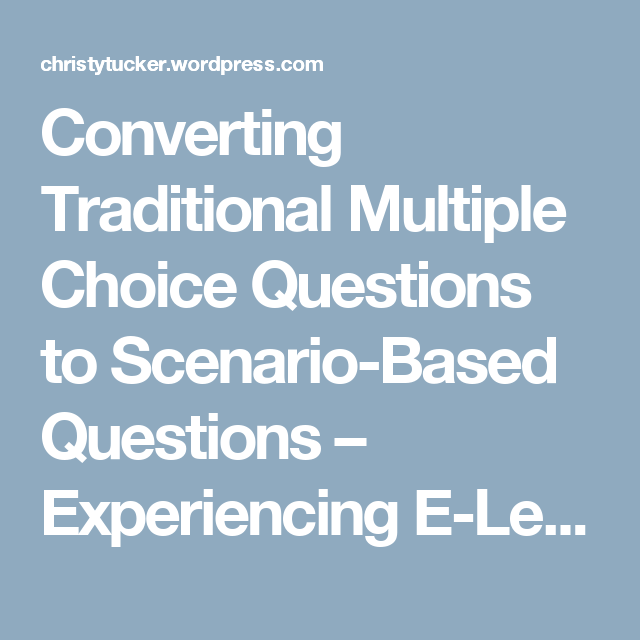 Converting Traditional Multiple Choice Questions To Scenario Based Questions Experiencing Elearning Choice Questions This Or That Questions Learning Theory