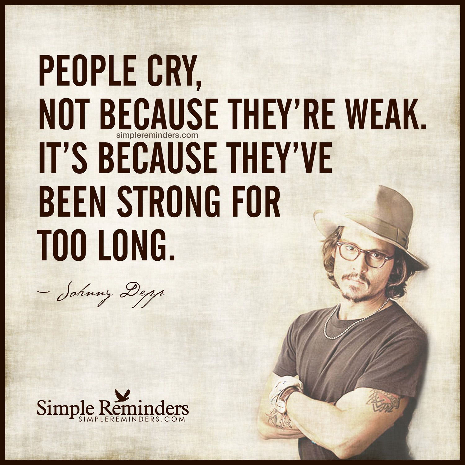 """""""People cry, not because they're weak. It's because they've been strong for too long."""" — Johnny Depp"""
