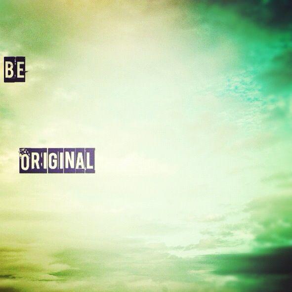 Be original. Everyone else is taken.