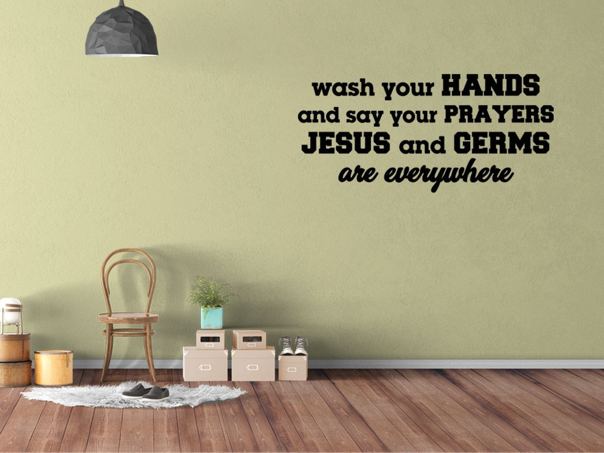 Wash Your Hands And Say Your Prayers Because Jesus Germs Are - Vinyl decals for textured walls