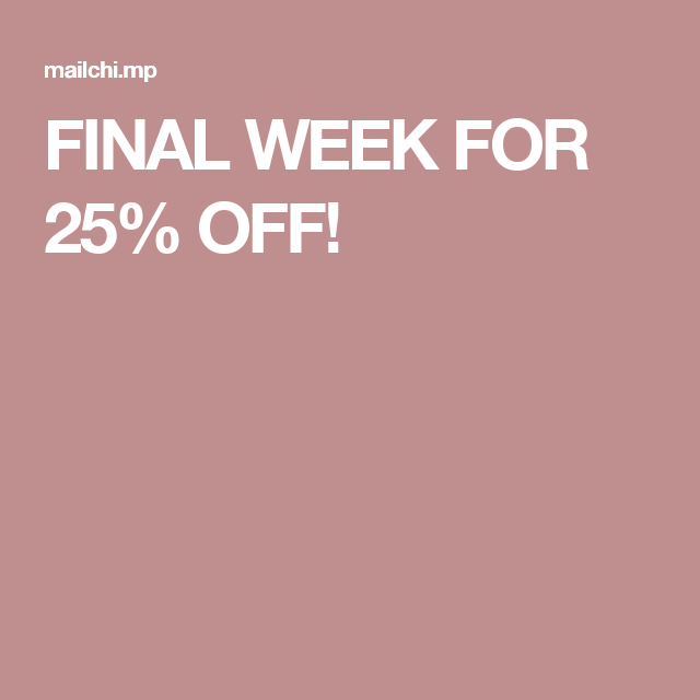 FINAL WEEK FOR 25% OFF!