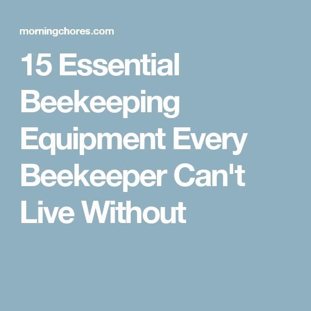 15 Essential Beekeeping Equipment Every Beekeeper Can T Live Without Beekeeping Equipment Bee Keeping Backyard Beekeeping