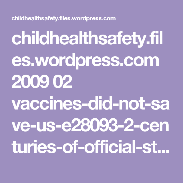 childhealthsafety.files.wordpress.com 2009 02 vaccines-did-not-save-us-e28093-2-centuries-of-official-statistics.pdf