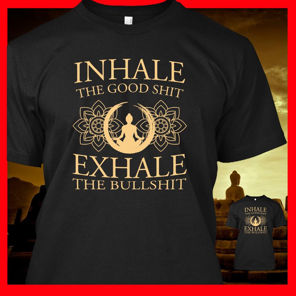 Inhale the good shit, exhale the bullshit.