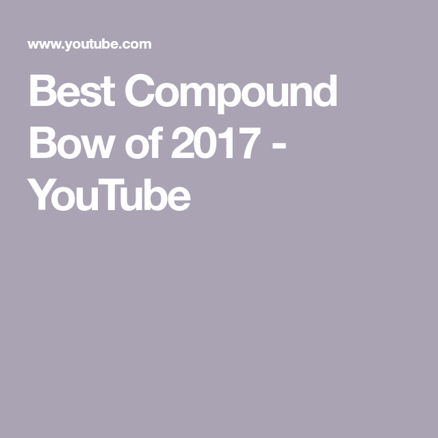 Best Compound Bow of 2017 - YouTube | Kips bow stuff | Best