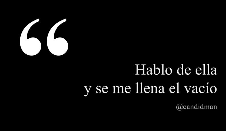 Hablo De Ella Y Se Me Llena El Vacío 3 Frases De Amor