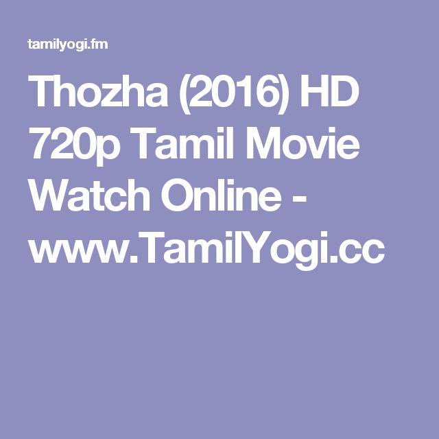 Thozha (2016) HD 720p Tamil Movie Watch Online - www TamilYogi cc