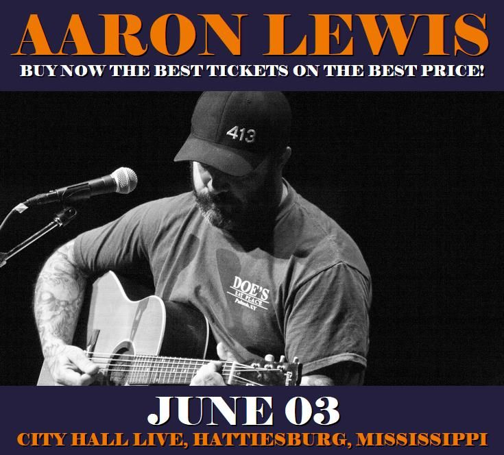 Aaron Lewis in Hattiesburg at City Hall Live on June 03. More about this event here https://www.facebook.com/events/128264327721701/