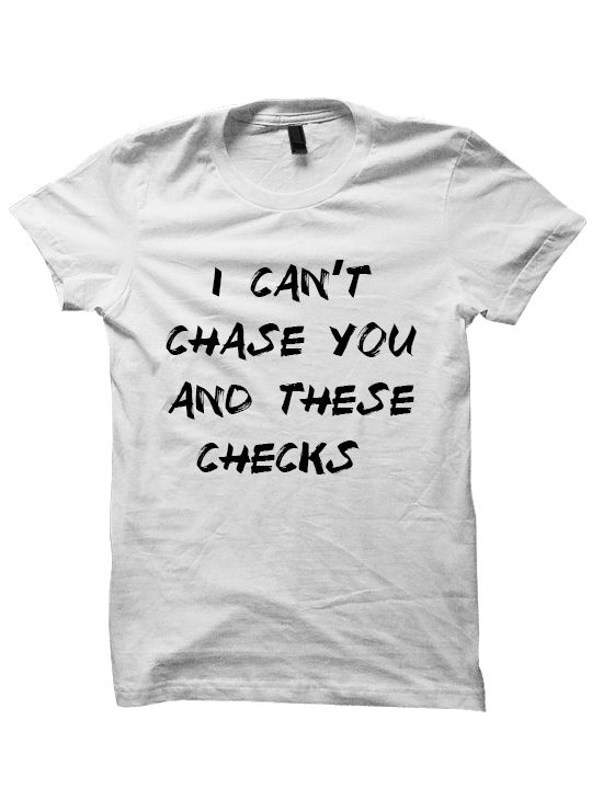 08c90a33 I CAN'T CHASE YOU AND THESE CHECKS T-SHIRT #CHECKS MONEY SHIRTS #CHASEYOU  SHIRTS WITH WORDS FUNNY SHIRTS #MONEY BIRTHDAY GIFTS CHRISTMAS GIFTS [CHASE  YOU] ...