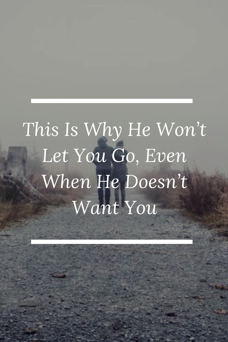 This Is Why He Wont Let You Go, Even When He Doesnt Want