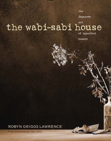 The Wabi Sabi House A Book About The Japanese Art Of