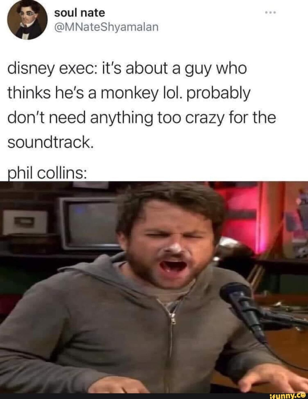 Disney Exec It S About A Guy Who Thinks He S A Monkey Lol Probably Don T Need Anything Too Crazy For The Soundtrack Phil Collins Ifunny In 2021 Class Memes A