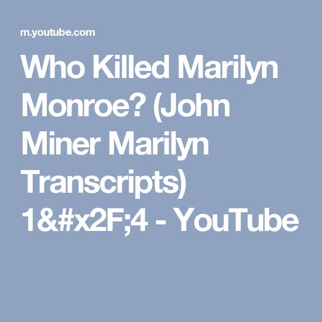 Who Killed Marilyn Monroe? (John Miner Marilyn Transcripts) 1/4 - YouTube