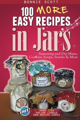 100 More Easy Recipes In Jars - http://spicegrinder.biz/100-more-easy-recipes-in-jars/