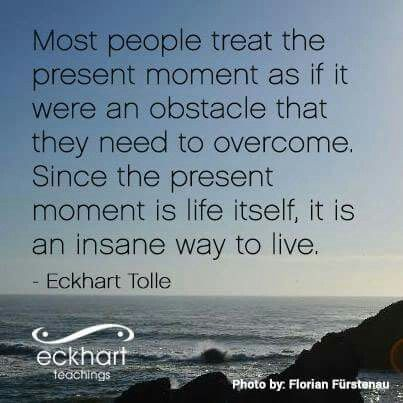 Eckhart Tolle On Being Present Eckhart Tolle Quotes Eckhart