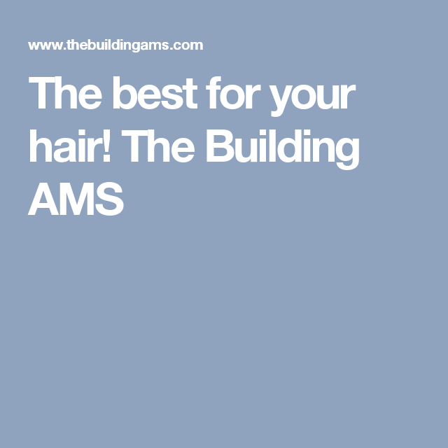 The best for your hair! The Building AMS