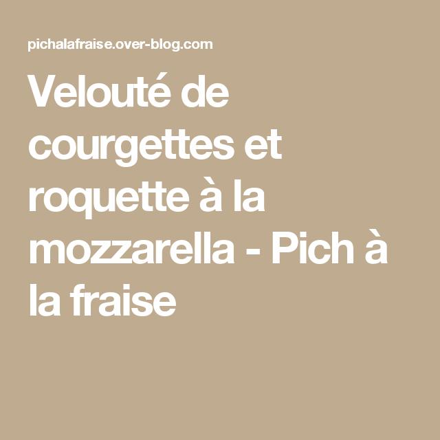 Velouté de courgettes et roquette à la mozzarella - Pich à la fraise