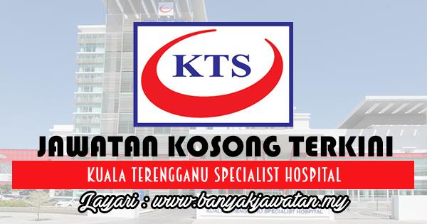 Jawatan Kosong Di Kuala Terengganu Specialist Hospital Segera Kuala Terengganu Terengganu Hospital