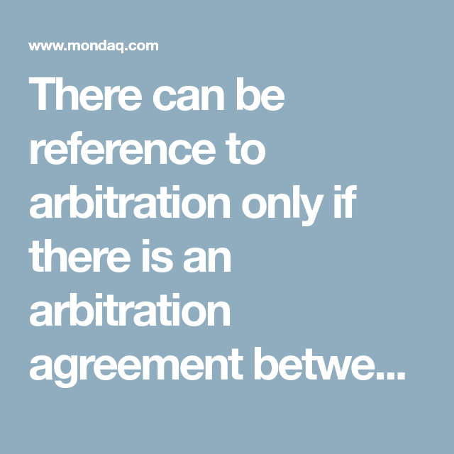 There Can Be Reference To Arbitration Only If There Is An
