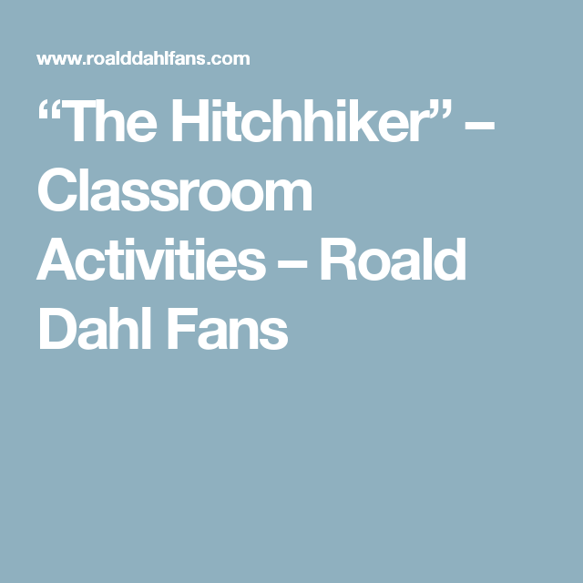 The Hitchhiker Classroom Activities Roald Dahl Fans School