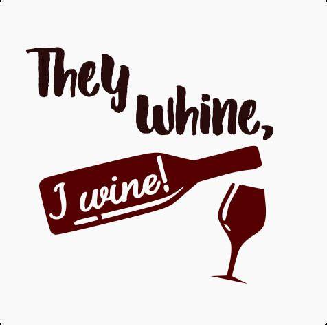 They Whine Svg They Whine I Wine Svg They Whine I Wine Wine Svg