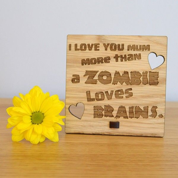 I Love You More Than A Zombie Loves Brains - Funny Oak Wooden Sign for Mum Mummy - Pretty Personalised