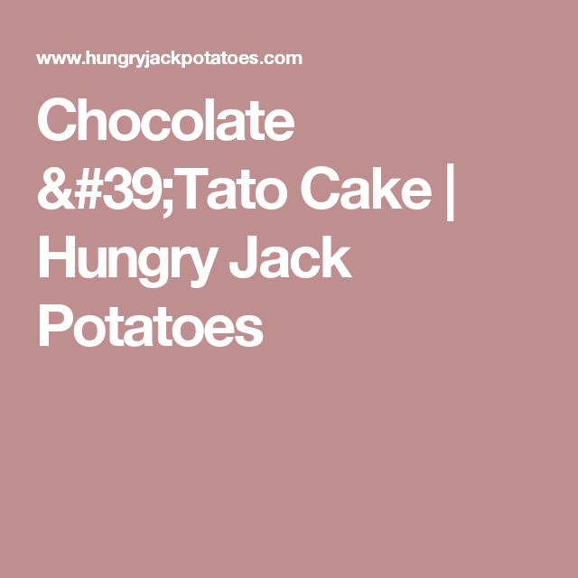 Chocolate 'Tato Cake | Hungry Jack Potatoes