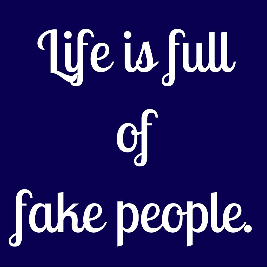 Life Is Full Of Fake People Quotesyoulove Quoteoftheday