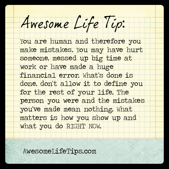 Awesome Life Tip We All Make Mistakes What Are We Doing Right Now