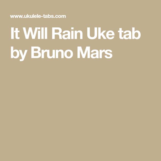 It Will Rain Uke tab by Bruno Mars | Uke Chords | Pinterest | Bruno ...