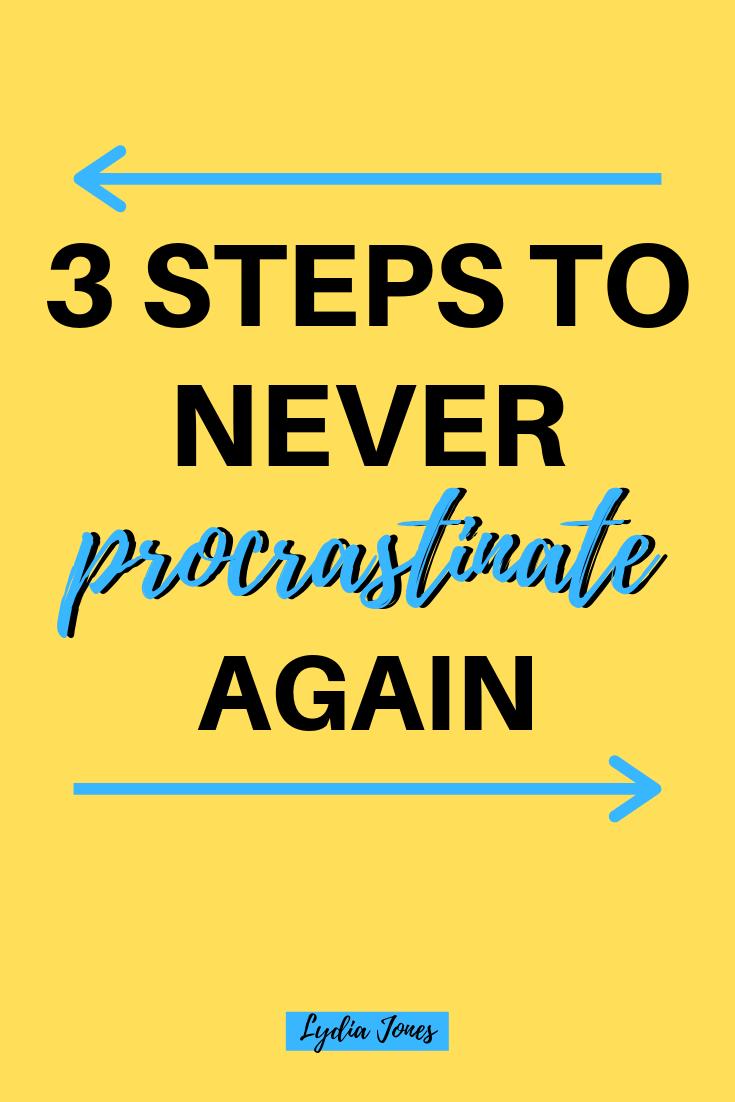 3 Steps To NEVER Procrastinate Again! | My Blog