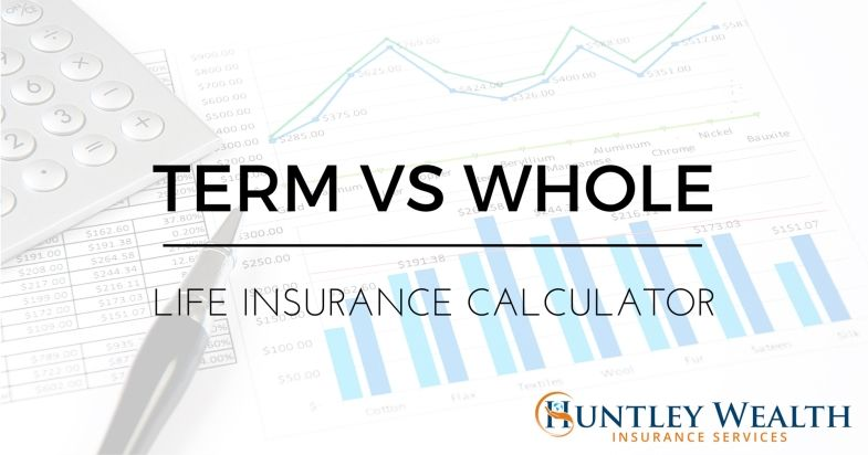 Term Vs Whole Life Insurance Life Insurance Calculator Life