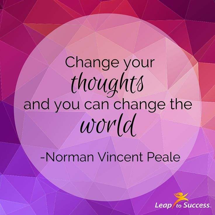 "Quotes to Live By//Leap to Success, Carlsbad, CA. ""Change your thoughts and you change your world."" - Norman Vincent Peale"