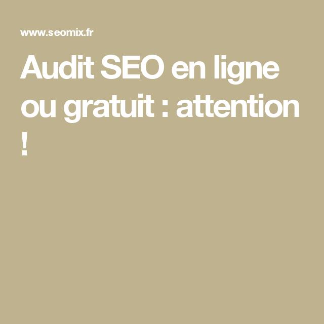 Audit SEO en ligne ou gratuit : attention !