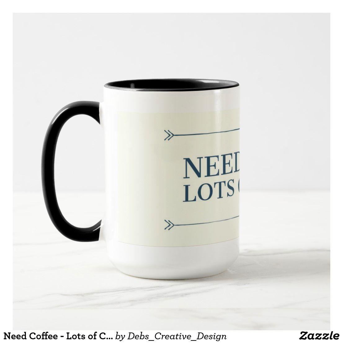 Need Coffee Lots of Coffee Mug (With images