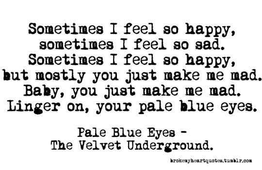 Pale Blue Eyes The Velvet Underground Quote Pale Blue Eyes Velvet Underground My Heart Quotes