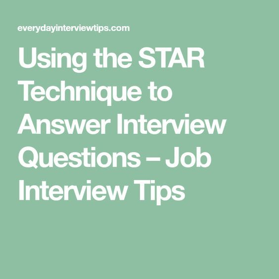 Using the STAR Technique to Answer Interview Questions \u2013 Job