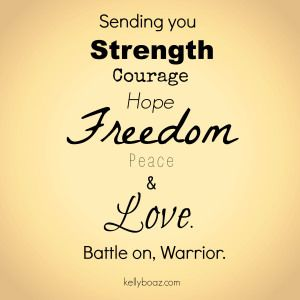Sending you strength, courage, hope, freedom, peace & love ...