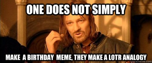 06a4890b2d62a133dcf319fae4c24f8f if anyone needs a lotr birthday meme lord of the rings
