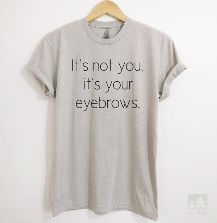 Its Not You Its Your Eyebrows Tank Top