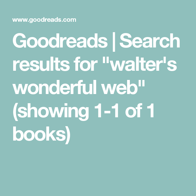 "Goodreads | Search results for ""walter's wonderful web"" (showing 1-1 of 1 books)"
