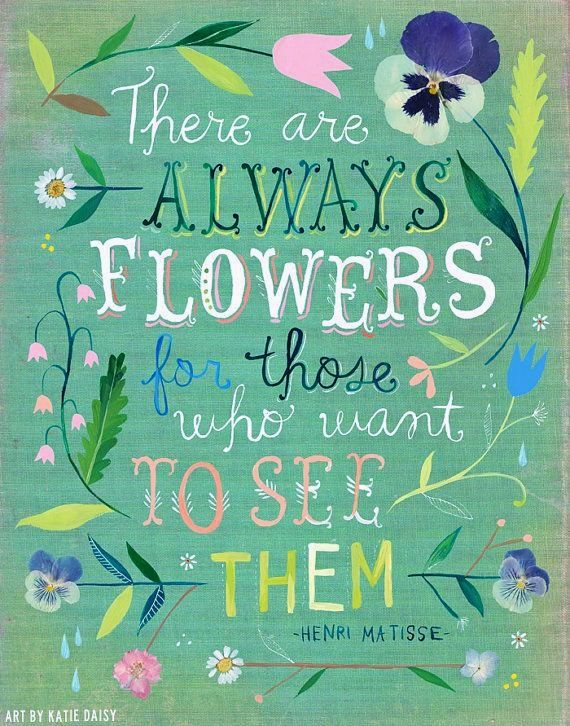 Pin by carole lynn on earth laughs in flowers pinterest there are always flowers matisse art print inspirational quote hand lettering katie daisy wall art mightylinksfo