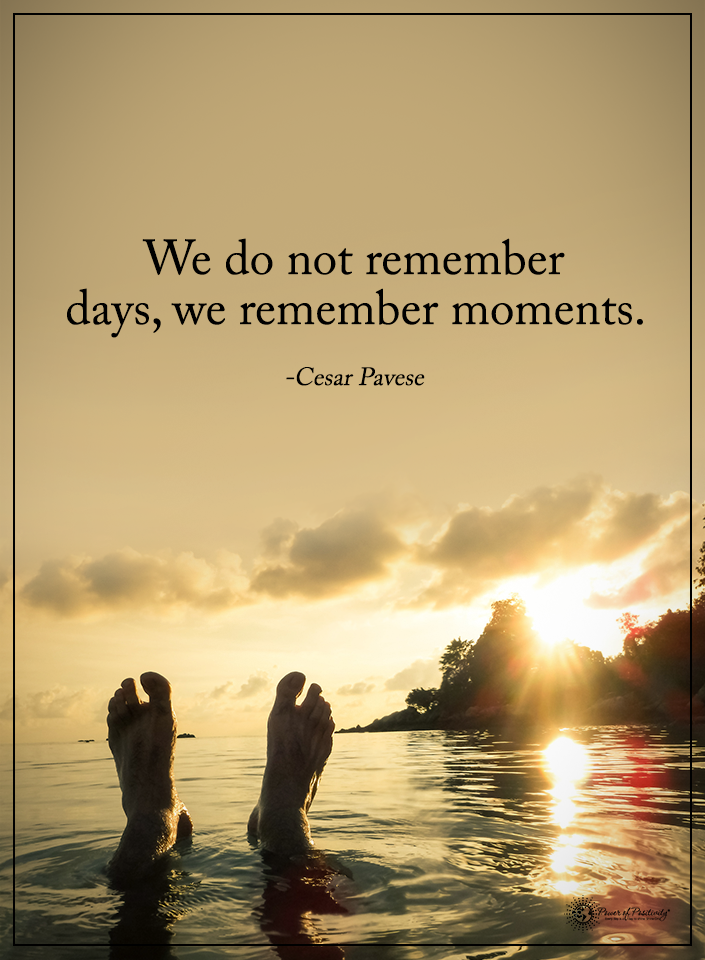 We Do Not Remember Days We Remember Moments Cesar Pavese Powerofpositivity Positivewords Positivethinking Moments Quotes Memories Quotes Remember Day