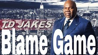 The Potter's House Thanksgiving With Bishop Td Jakes Sermons 2016 , The Blame Game Part 3